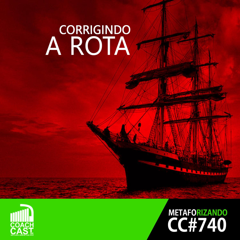 Coachcast 740 Série Metaforizando Corrigindo A Rota